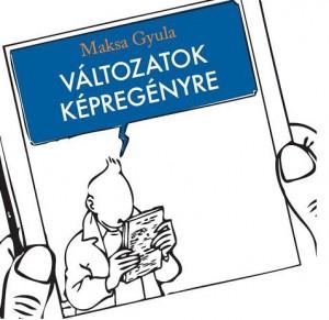 Maksa Gyula tanulmány kötete: Változatok képregényre
