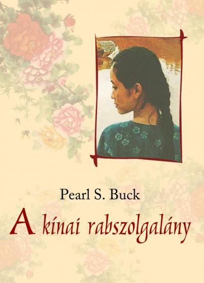 Pearl S. Buck: A kínai rabszolgalány (regény; 2011)