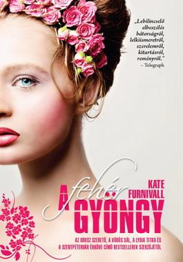 Kate Furnivall: A Fehér gyöngy / The White Pearl (könyv; 2011)