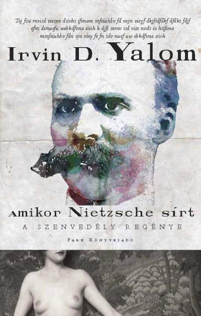 Irvin D. Yalom: Amikor Nietzsche sírt - A szenvedély regénye (könyv; 2012)