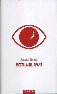 Radnai Tamás: Megtalálni Japánt (könyv; 2012)