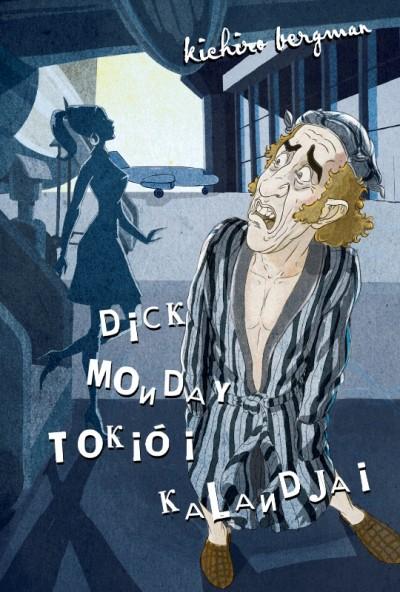 Kichiro Bergman: Dick Monday Tokiói Kalandjai (könyv; 2012)